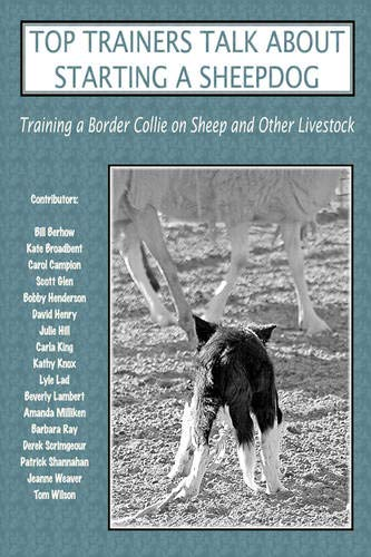 9780979469015: Top Trainers Talk about Starting a Sheepdog: Training a Border Collie on Sheep and Other Livestock