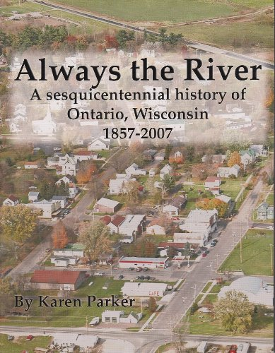 9780979469404: Always the River: A Sesquicentennial History of Ontario, Wisconsin 1857 - 2007.