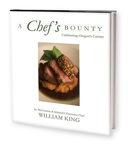 A CHEF'S BOUNTY Celebrating Oregon's Cuisine (Signed): King, William, and Schafer, Rick