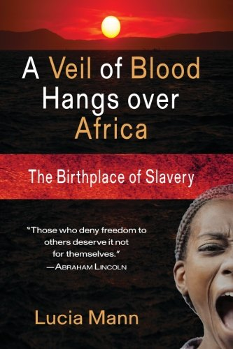 A Veil of Blood Hangs Over Africa: The Birthplace of Slavery: Mann, Lucia