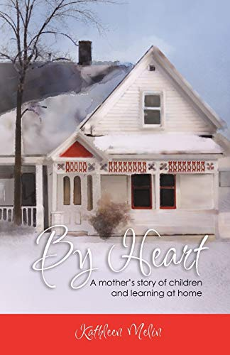 By Heart: A Mother's Story of Children and Learning at Home: Melin, Kathleen