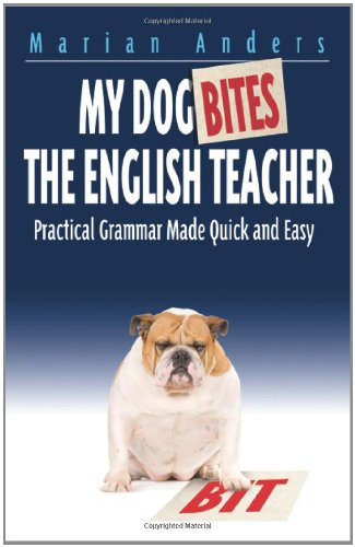 My Dog Bites the English Teacher: Practical Grammar Made Quick and Easy: Anders, Marian