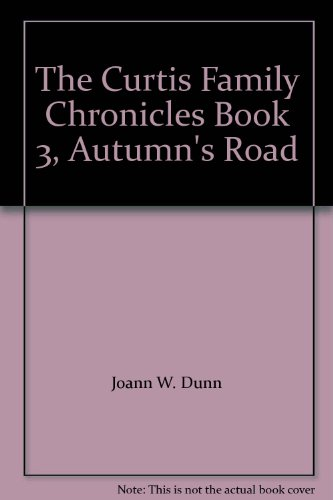 The Curtis Family Chronicles Book 3, Autumn's Road: Joann W. Dunn