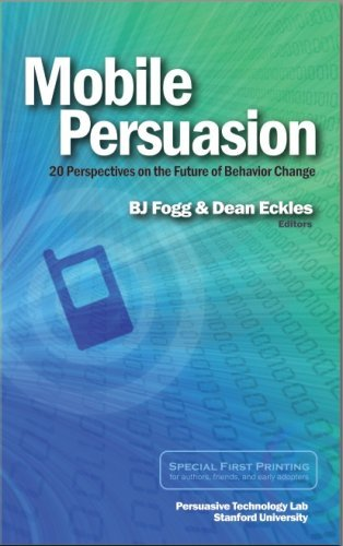 Mobile Persuasion: 20 Perspectives on the Future: BJ Fogg, Dean