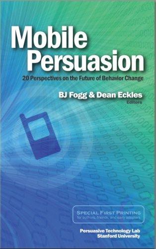 Mobile Persuasion: 20 Perspectives on the Future of Behavior Change: Fogg, BJ; Eckles, Dean; Bogost...