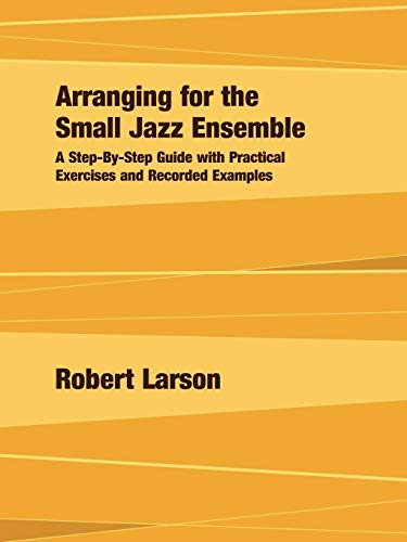 9780979505140: Arranging for the Small Jazz Ensemble: A Step-by-Step Guide with Practical Exercises and Recorded Examples