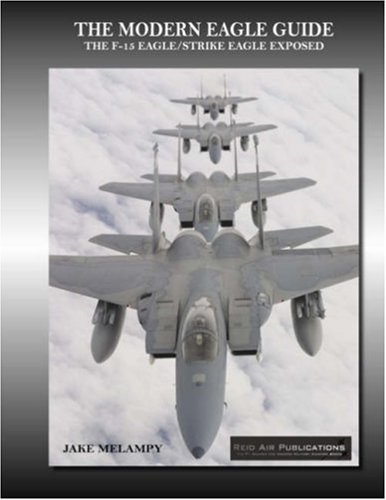 9780979506444: The Modern Eagle Guide: The F-15 Eagle/Strike Eagle Exposed