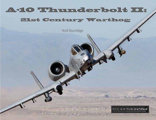 A-10 Thunderbolt II: 21st Century Warthog: Neil Dunridge