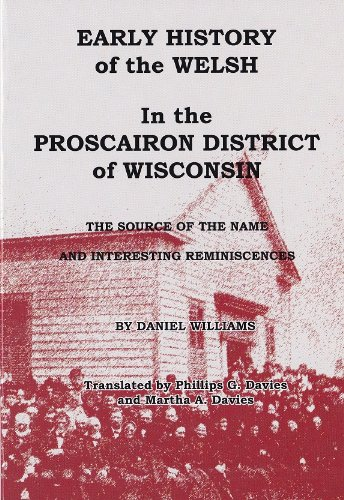 9780979507601: Early History of the Welsh in the Proscairon District of Wisconsin: The Source of the Name and Other Interesting Reminiscences