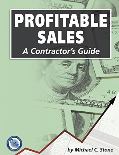 Profitable Sales: A Contractor's Guide by Michael C. Stone (2007-05-03) (9780979508301) by Michael C. Stone