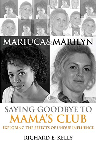 9780979509469: Mariuca and Marilyn: Saying Goodbye to Mama's Club: Exploring the Effects of Undue Influence