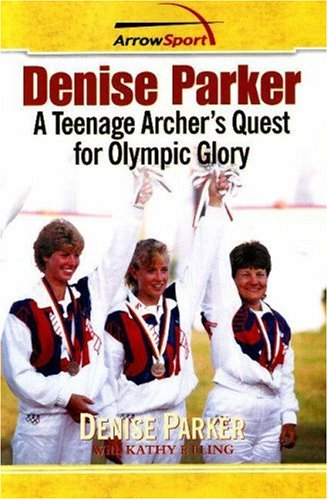 9780979513114: Denise Parker: A Teenage Archer's Quest for Olympic Glory
