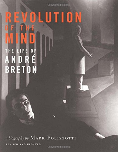 Revolution of the Mind: The Life of Andre Breton: Mark Polizzotti