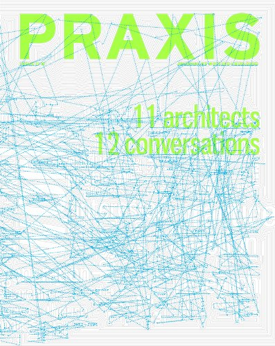 PRAXIS: Journal of Writing and Building, Issue 11+12: 11 Architects, 12 Conversations: Amanda ...