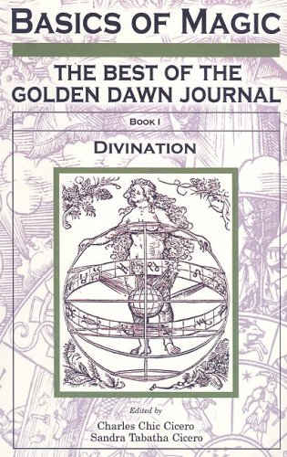 Basics of Magic: The Best of the Golden Dawn Journal, Divination: Cicero, Chic, Cicero, Sandra ...