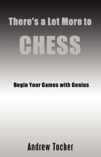 9780979518928: There's A Lot More to Chess: Begin Your Games with Genius