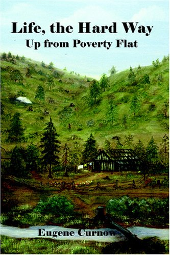 Life, the Hard Way: Up from Poverty Flat.: Curnow, Eugene