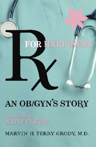 Rx for Happiness : An OB/GYN's Story: Marvin H. Terry