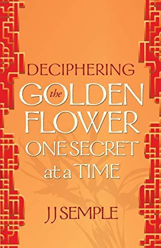 Deciphering the Golden Flower One Secret at: Semple, JJ