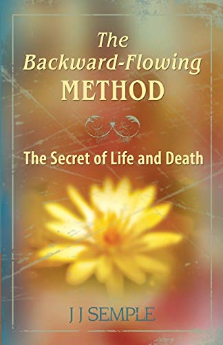 9780979533129: The Backward-Flowing Method: The Secret of Life and Death