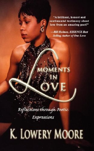 Moments in Love: Reflections through Poetic Expressions: K. Lowery Moore