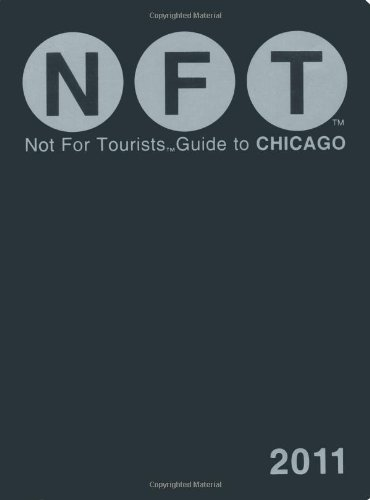 Not For Tourists Guide to Chicago, 2011 (Not for Tourists Guidebook): Not For Tourists
