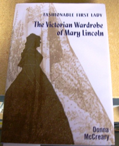 9780979538308: Fashionable First Lady: The Victorian Wardrobe of Mary Lincoln
