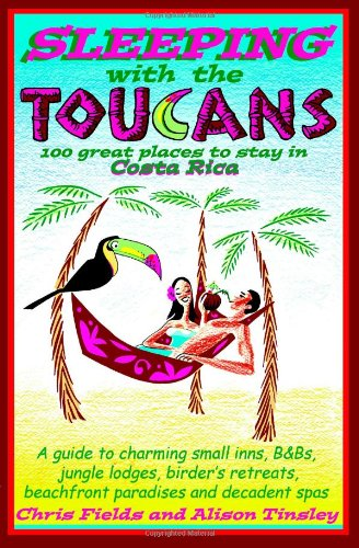 9780979539114: Sleeping with the Toucans: 100 Great Places to Stay in Costa Rica