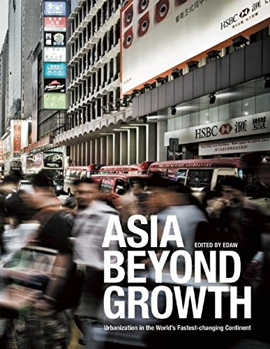 9780979539510: Asia Beyond Growth: Urbanization in the World's Fastest-changing Continent