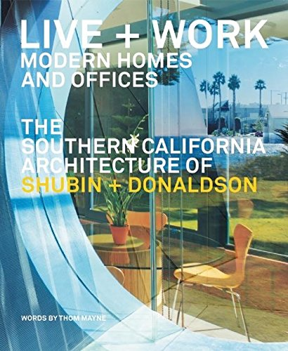 9780979539558: Live + Work: Modern Homes and Offices: The Southern California Architecture of Shubin + Donaldson