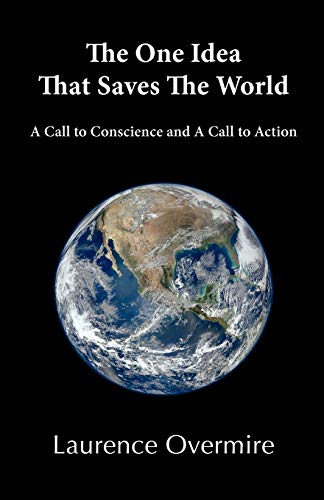 9780979539848: The One Idea That Saves The World: A Call to Conscience and A Call to Action