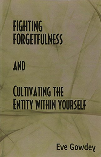 Fighting Forgetfulness: Cultivating the Entity Within Yourself: Gowdey, Eve