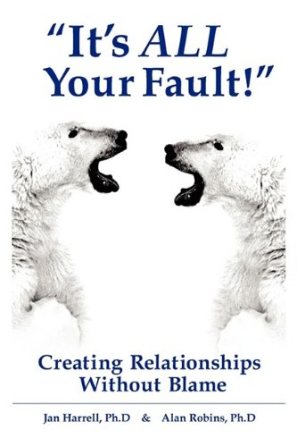 """It's ALL Your Fault!"""" Creating Relationships Without: Harrell, Jan, Robins,"""