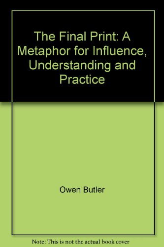 9780979548406: The Final Print: A Metaphor for Influence, Understanding and Practice