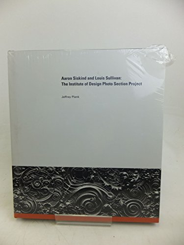 9780979550836: Aaron Siskind and Louis Sullivan: The Institute of Design Photo Selection Project