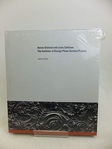 9780979550836: Aaron Siskind and Louis Sullivan: The Institute of Design Photo Section Project