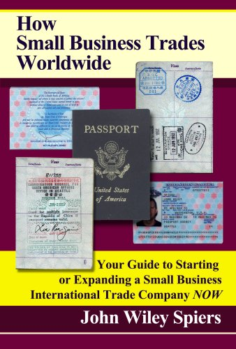 9780979551505: How Small Business Trades Worldwide: Your Guide to Starting or Expanding a Small Business International Trade Company Now