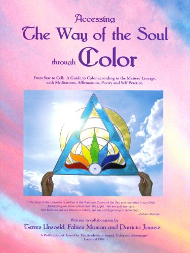 Accessing the Way of the Soul through Color; From Star to Cell - a Guide to Color According to th...