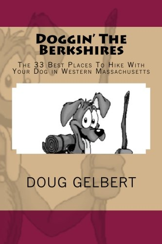 9780979557767: Doggin' The Berkshires: The 33 Best Places To Hike With Your Dog In Western Massachusetts