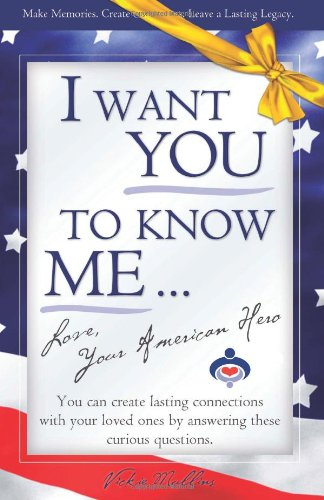 I Want You To Know Me . Love, Your American Hero: Vickie L. Mullins