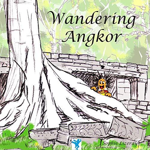 Wandering Angkor: Lizeray, Sophie
