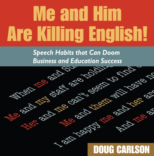 9780979564642: Me and Him Are Killing English! Speech Habits That Can Doom Business and Education Success