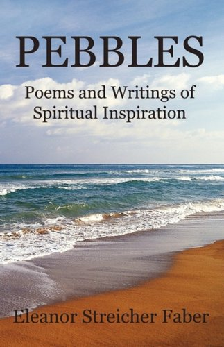 PEBBLES: Poems and Writings of Spiritual Inspiration: Faber, Eleanor Streicher