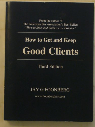9780979567100: How to Get and Keep Good Clients, 3rd Edition