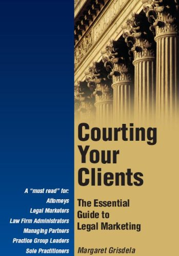 9780979567407: Courting Your Clients: The Essential Guide to Legal Marketing