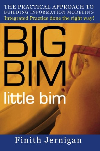 9780979569906: BIG BIM little bim - The practical approach to Building Information Modeling - Integrated practice done the right way!