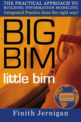 9780979569920: BIG BIM little bim: The Practical Approach to Building Information Modeling-Integrated Practice Done the Right Way!