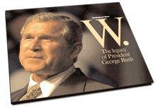 W: The Legacy of President George Bush: The Washington Times