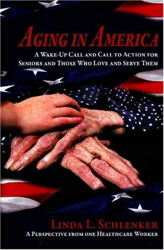 Aging in America: A Wake-Up Call and Call to Action for Seniors and Those Who Love and Serve Them: ...