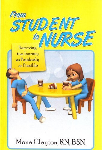 9780979582400: From Student to Nurse Surviving the Journey As Painlessly As Possible
